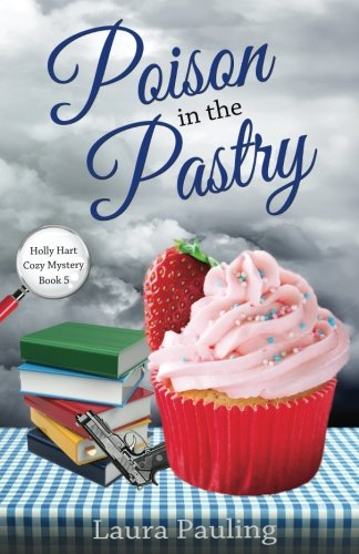 Poison in the Pastry (Holly Hart Cozy Mysteries) (Volume 5)