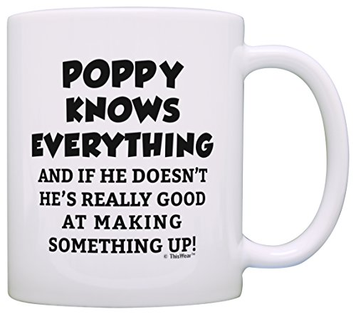 (Funny Grandpa Gifts Poppy Grandpa Knows Everything Poppy Fathers Day Gifts for Grandpa Gift Coffee Mug Tea Cup White)