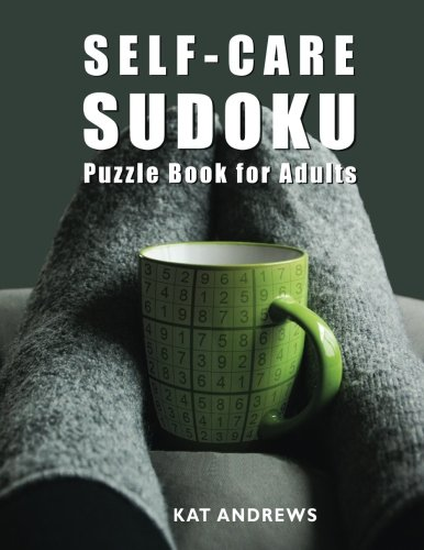 Self-Care Sudoku Puzzle Book For Adults: 200 Large Print Puz