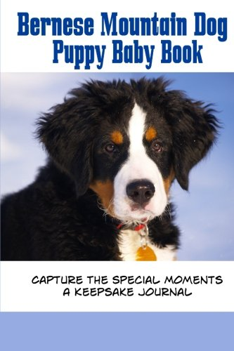 Download Bernese Mountain Dog Puppy Baby Book: Capture the special moments of your puppy growing up (Blank Journal) pdf epub
