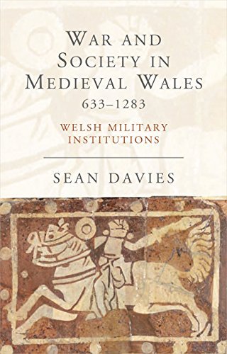 War and Society in Medieval Wales 633-1283: Welsh Military Institutions (Studies in Welsh History)