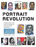 Portrait Revolution: Inspiration, Tips and Techniques for Creating Portraits from the Artists of Julia Kay's Portrait Party