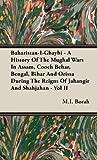 Baharistan-I-Ghaybi - a History of the Mughal Wars in Assam, Cooch Behar, Bengal, Bihar and Orissa During the Reigns of Jahangir and Shahjahan - Vol I, M. i. Borah and M. I. Borah, 1443728179