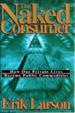 The Naked Consumer: How Our Private Lives Become Public Commodities