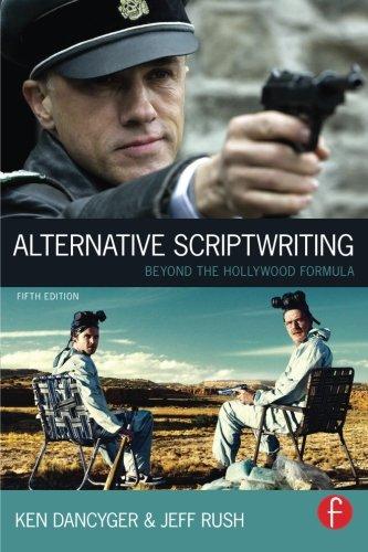 Alternative Scriptwriting, Fifth Edition: Rewriting the Hollywood Formula
