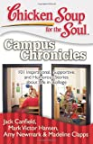 chicken soup college - Chicken Soup for the Soul: Campus Chronicles: 101 Inspirational, Supportive, and Humorous Stories about Life in College
