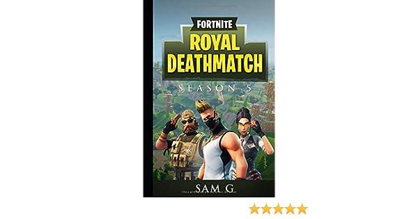 Fortnite Royal Deathmatch: Temporada 5: Amazon.es: Sam G: Libros
