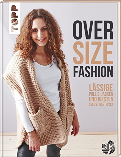 Oversize-Fashion (KREATIV.INSPIRATION.): Lässige Pullis, Jacken und Westen selbst gestrickt