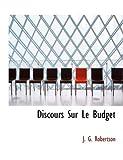 Discours Sur le Budget, J. g. Robertson and J. G. Robertson, 1140389173