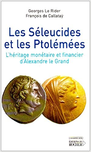 Téléchargement Les Séleucides et les Ptolémées : L'héritage monétaire et financier d'Alexandre le Grand pdf