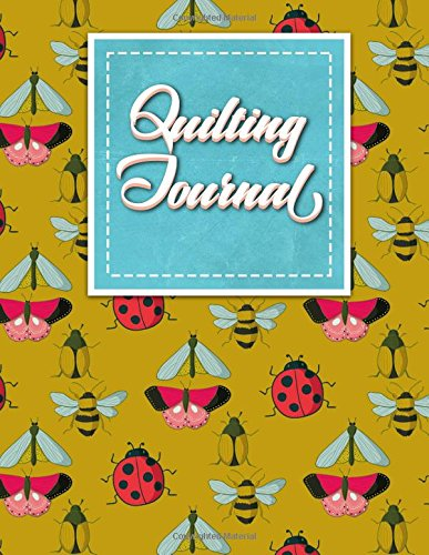 Quilting Journal: Quilt Journal, Quilt Log Cabin Book, Quilt Pattern Paper, Cute Insects & Bugs Cover (Quilting Journals) (Volume 39) PDF