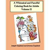 A Whimsical and Fanciful Coloring Book for Adults Volume II (Volume 2)