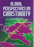 img - for Global Perspectives on Christianity: Case Studies to Promote Thinking Skills in Religious Education by Janet King (2001-11-01) book / textbook / text book