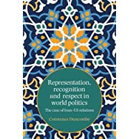 Representation, recognition and respect in world politics: The case of Iran-US relations