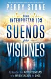 Cómo interpretar los sueños y las visiones: Entender las advertencias y la orientación de Dios (Spanish Edition)