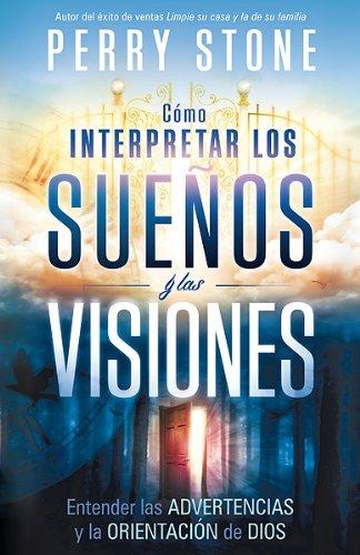 Cómo interpretar los sueños y las visiones: Entender las advertencias y la orientación de Dios (Spanish Edition) by Stone, Perry