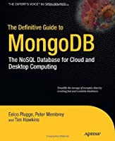 The Definitive Guide to MongoDB: The NoSQL Database for Cloud and Desktop Computing Front Cover