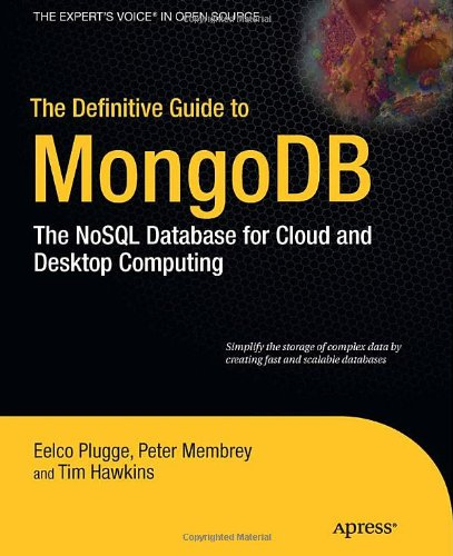 The Definitive Guide to MongoDB: The NoSQL Database for Cloud and Desktop Computing by Eelco Plugge , Peter Membrey , Tim Hawkins, Publisher : Apress