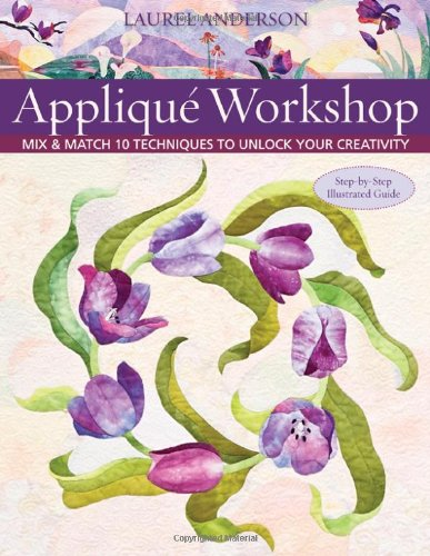 Applique Workshop: Mix and Match 10 Techniques to Unlock Your - Patterns Floral Easy Applique