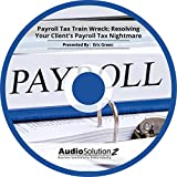 Payroll Tax Train Wreck: Resolving Your Client's Payroll Tax Nightmare