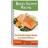 Baked Salmon Recipes: Heart Healthy Salmon Recipes Your Family Will Love