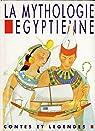 Mythologie égiptienne contes et légendes par Evano