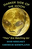 DARKER SIDE of the MOON They Are Watching Us!, Rob Shelsky, 1470072785
