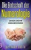 die botschaft der numerologie zahlen die ihr leben bestimmen numerologie der zahlen und partnerschaft ganz einfach erlernen german edition