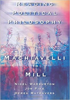 Reading Political Philosophy: Machiavelli to Mill by Derek Matravers (2001-02-07)