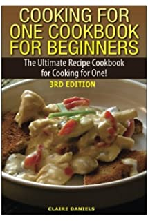 The pleasures of cooking for one judith jones 9780307270726 cooking for one cookbook for beginners the ultimate recipe cookbook for cooking for one forumfinder Choice Image