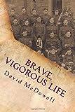 Brave, Vigorous Life, David McDowell, 149926853X