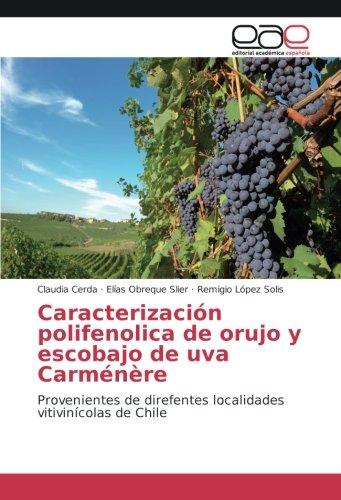 Carmenere Chile (Caracterización polifenolica de orujo y escobajo de uva Carménère: Provenientes de direfentes localidades vitivinícolas de Chile (Spanish Edition))
