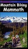 Mountain Biking Mammoth: Mountain Bike Trails of Mammoth Mountain, Bishop, June Lake, & Beyond