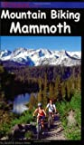 Mountain Biking Mammoth : Mountain Bike Trails of Mammoth Mountain, Bishop, June Lake, and Beyond, Diller, David and Diller, Alison, 0972336117