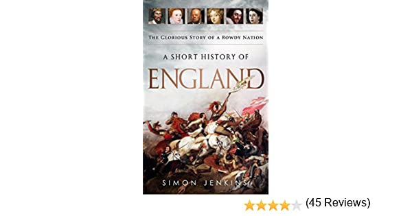 Amazon a short history of england the glorious story of a amazon a short history of england the glorious story of a rowdy nation ebook simon jenkins kindle store fandeluxe Choice Image