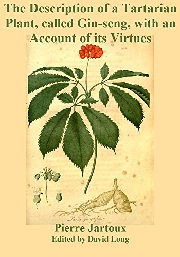 The Description of a Tartarian Plant, called Gin-seng, with an Account of its Virtues