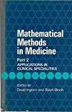 img - for Mathematical Methods in Medicine, Applications in Clinical Specialites (Handbook of Applicable Mathematics) (Part 2) book / textbook / text book