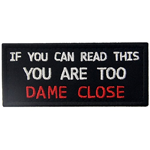 If You Can Read This You are Too Dame Close Funny Patch Embr