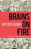 Brains on Fire: Igniting Powerful, Sustainable, Word of Mouth Movements By Robbin Phillips, Greg Cordell, Geno Church, Spike Jones