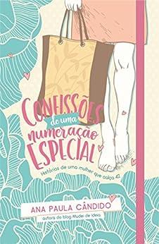 Confissões de uma numeração especial: Histórias de uma mulher que calça 42 por [Cândido de Oliveira, Ana Paula]