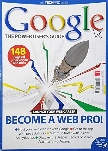 (THE TECHPRO SERIES GOOGLE THE POWER USER'S GUIDE BECOME A WEB PRO^)