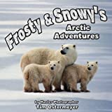 Frosty and Snowy's Arctic Adventures, Ostermeyer Phoitography, 097942285X