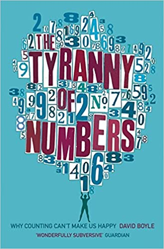 What Numbers Really Tell Us About >> The Tyranny Of Numbers Why Counting Can T Make Us Happy David