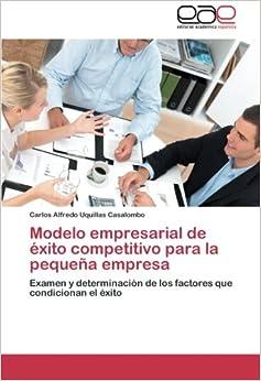 Modelo empresarial de éxito competitivo para la pequeña empresa: Examen y determinación de los factores que condicionan el éxito
