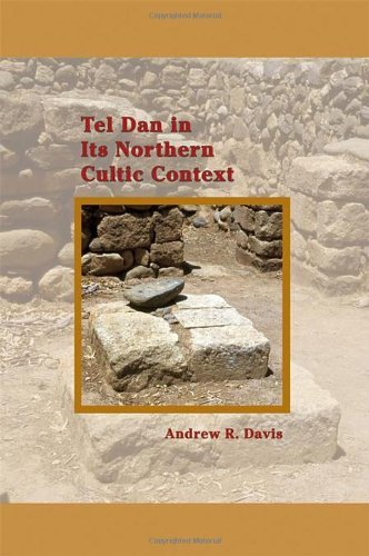 Tel Dan in Its Northern Cultic Context (Archaeology and Biblical Studies) by Andrew R. Davis (2013-11-04)