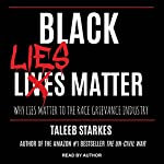 Black Lies Matter: Why Lies Matter to the Race Grievance Industry | Taleeb Starkes
