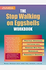 The Stop Walking on Eggshells Workbook: Practical Strategies for Living with Someone Who Has Borderline Personality Disorder (A New Harbinger Self-Help Workbook) Paperback