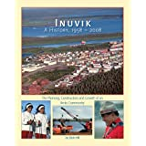 By Dick Hill Inuvik A History, 1958-2008: The Planning, Construction and Growth of an Arctic Community [Paperback]