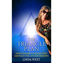 The Triangle Plan: How To Remove The Blocks That Sabotage The Life You Deserve