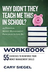Why Didn't They Teach Me This in School? Workbook: 99 Personal Money Management Principles to  Live By Paperback